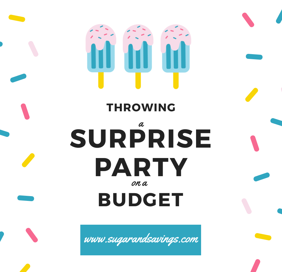 Throwing a Surprise Party on a Budget! | Sugar and Savings